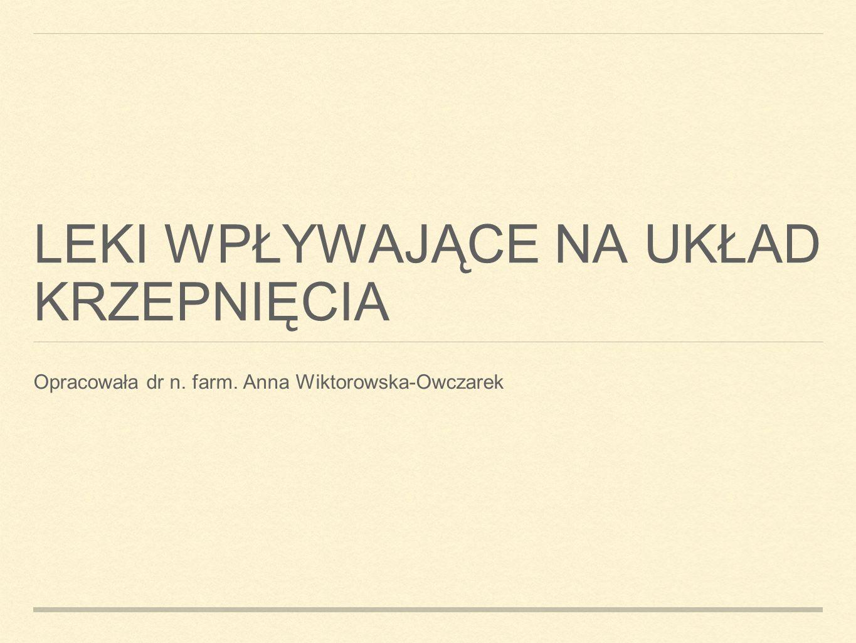 LEKI WPŁYWAJĄCE NA UKŁAD KRZEPNIĘCIA Opracowała dr n. farm. Anna Wiktorowska-Owczarek