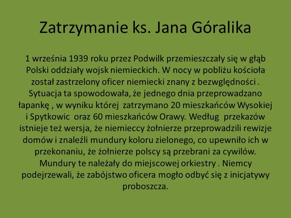 Zatrzymanie ks. Jana Góralika 1 września 1939 roku przez Podwilk przemieszczały się w głąb Polski oddziały wojsk niemieckich. W nocy w pobliżu kościoł