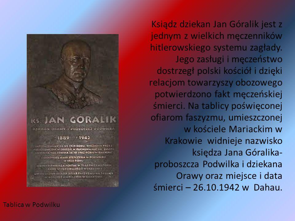 Ksiądz dziekan Jan Góralik jest z jednym z wielkich męczenników hitlerowskiego systemu zagłady. Jego zasługi i męczeństwo dostrzegł polski kościół i d