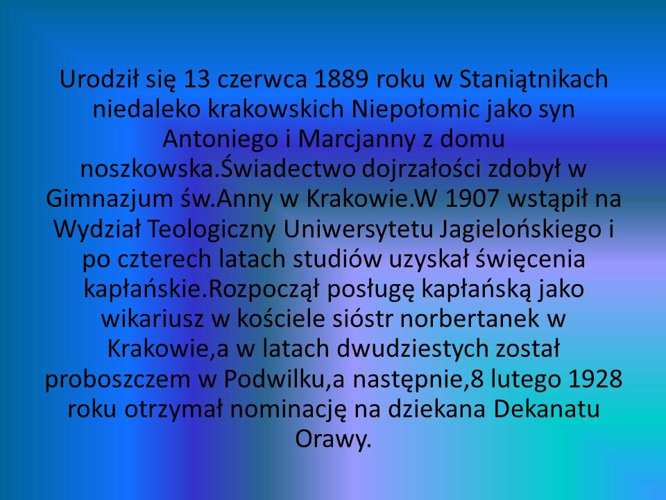 Urodził się 13 czerwca 1889 roku w Staniątnikach niedaleko krakowskich Niepołomic jako syn Antoniego i Marcjanny z domu noszkowska.Świadectwo dojrzało