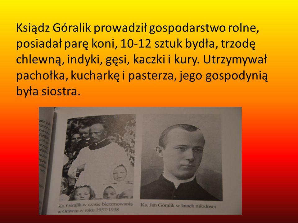 Ksiądz Góralik prowadził gospodarstwo rolne, posiadał parę koni, 10-12 sztuk bydła, trzodę chlewną, indyki, gęsi, kaczki i kury. Utrzymywał pachołka,