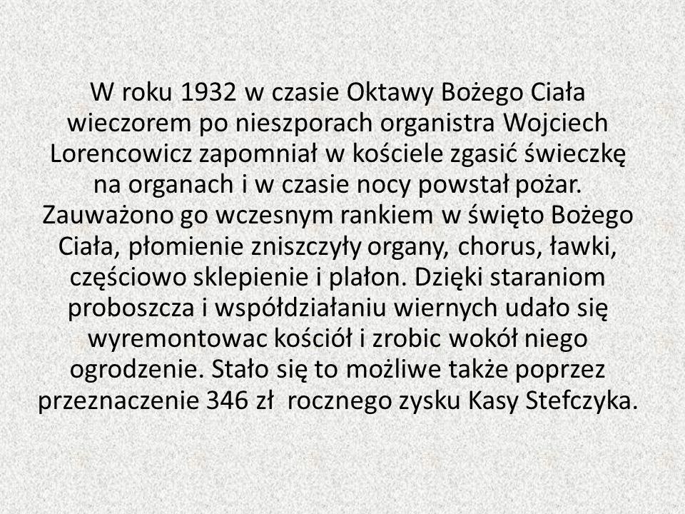 W roku 1932 w czasie Oktawy Bożego Ciała wieczorem po nieszporach organistra Wojciech Lorencowicz zapomniał w kościele zgasić świeczkę na organach i w