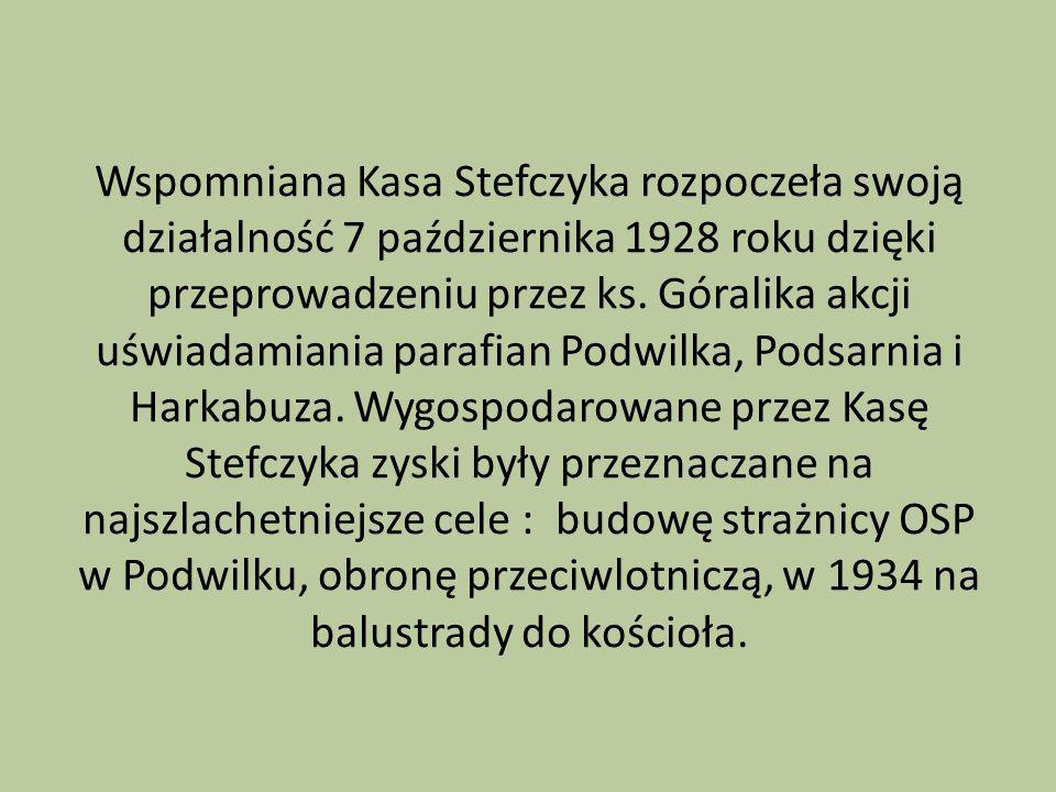 Wspomniana Kasa Stefczyka rozpoczeła swoją działalność 7 października 1928 roku dzięki przeprowadzeniu przez ks. Góralika akcji uświadamiania parafian