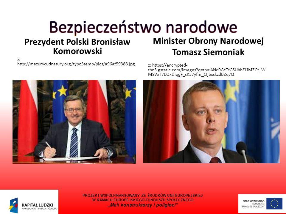 Prezydent Polski Bronisław Komorowski z: http://mazurycudnatury.org/typo3temp/pics/a96af59388.jpg Minister Obrony Narodowej Tomasz Siemoniak z: https: