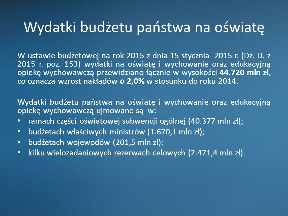 Wydatki budżetu państwa na oświatę W ustawie budżetowej na rok 2015 z dnia 15 stycznia 2015 r. (Dz. U. z 2015 r. poz. 153) wydatki na oświatę i wychow