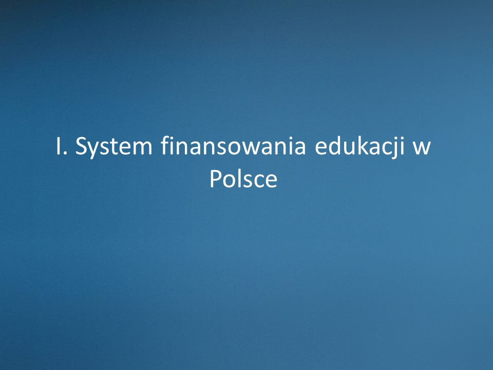 I. System finansowania edukacji w Polsce
