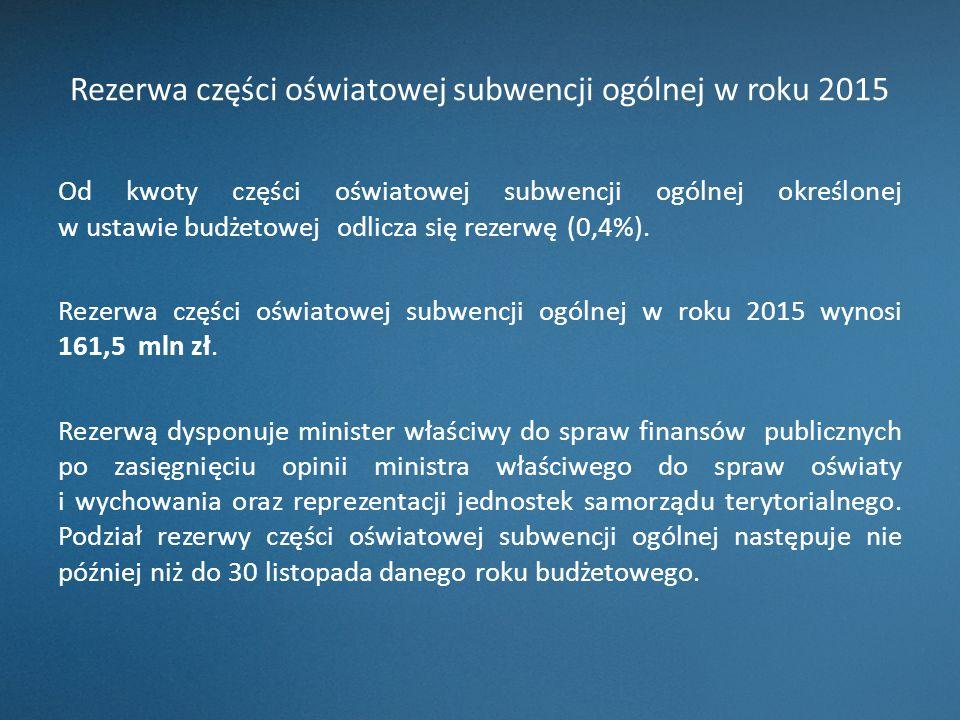 Rezerwa części oświatowej subwencji ogólnej w roku 2015 Od kwoty części oświatowej subwencji ogólnej określonej w ustawie budżetowej odlicza się rezer