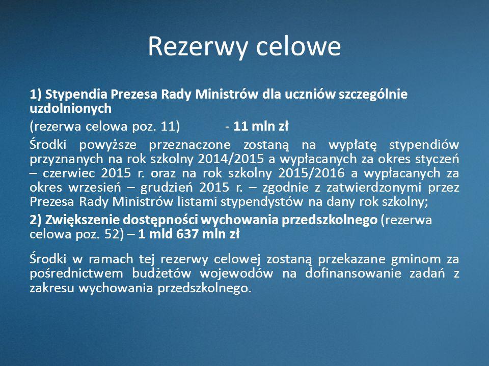 Rezerwy celowe 1) Stypendia Prezesa Rady Ministrów dla uczniów szczególnie uzdolnionych (rezerwa celowa poz. 11)- 11 mln zł Środki powyższe przeznaczo