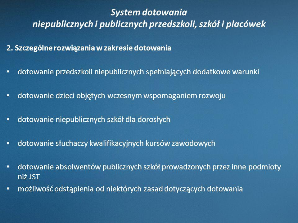System dotowania niepublicznych i publicznych przedszkoli, szkół i placówek 2. Szczególne rozwiązania w zakresie dotowania dotowanie przedszkoli niepu