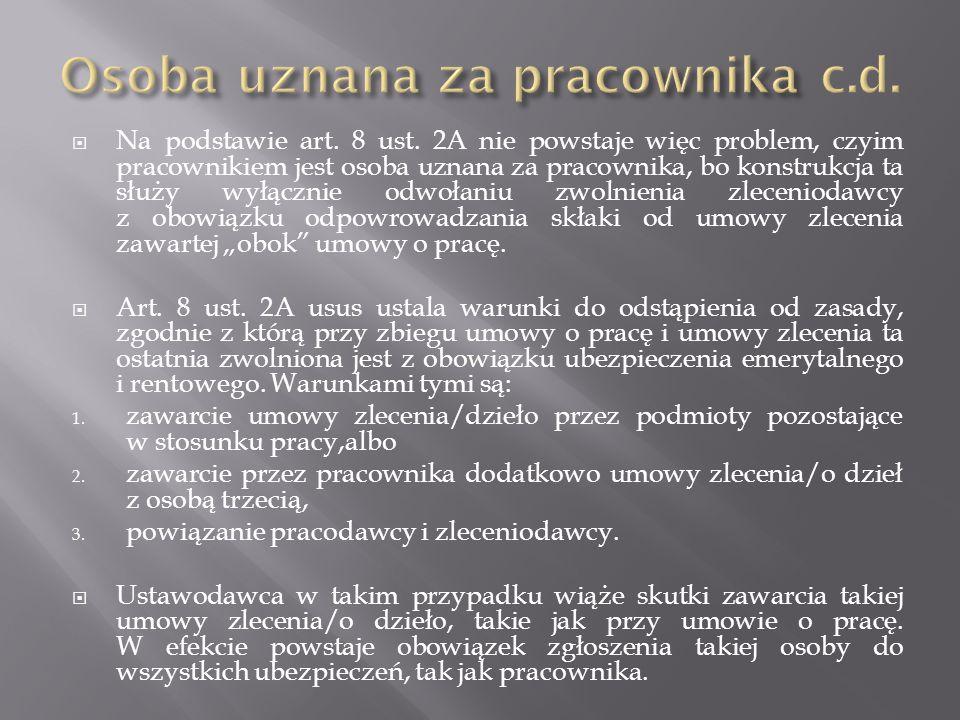  Na podstawie art. 8 ust. 2A nie powstaje więc problem, czyim pracownikiem jest osoba uznana za pracownika, bo konstrukcja ta służy wyłącznie odwołan