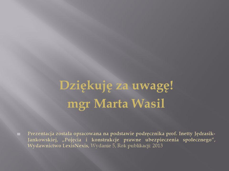 """Dziękuję za uwagę! mgr Marta Wasil  Prezentacja została opracowana na podstawie podręcznika prof. Inetty Jędrasik- Jankowskiej, """"Pojęcia i konstrukcj"""
