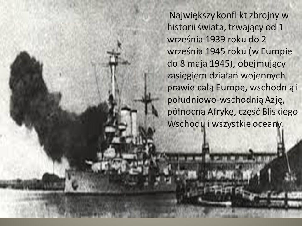 Największy konflikt zbrojny w historii świata, trwający od 1 września 1939 roku do 2 września 1945 roku (w Europie do 8 maja 1945), obejmujący zasięgiem działań wojennych prawie całą Europę, wschodnią i południowo-wschodnią Azję, północną Afrykę, część Bliskiego Wschodu i wszystkie oceany.