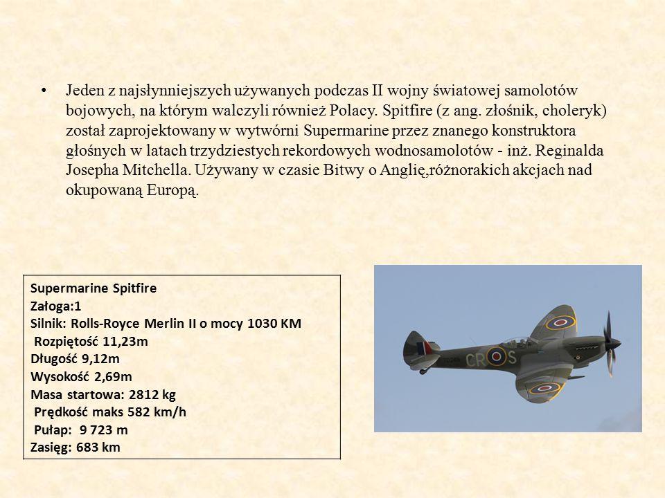 Jeden z najsłynniejszych używanych podczas II wojny światowej samolotów bojowych, na którym walczyli również Polacy.