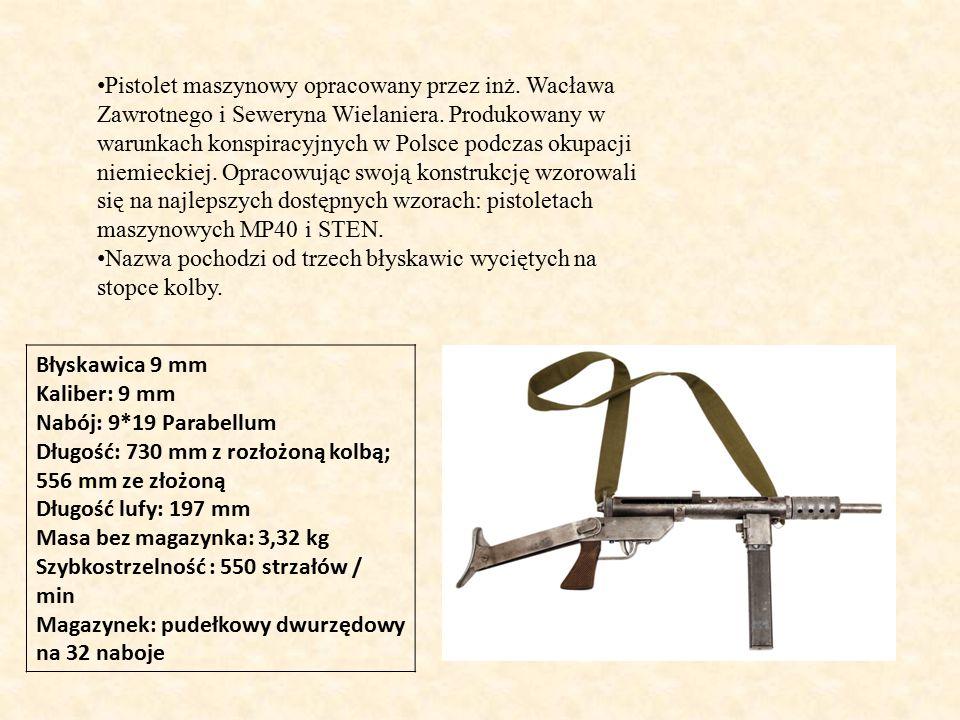 Błyskawica 9 mm Kaliber: 9 mm Nabój: 9*19 Parabellum Długość: 730 mm z rozłożoną kolbą; 556 mm ze złożoną Długość lufy: 197 mm Masa bez magazynka: 3,32 kg Szybkostrzelność : 550 strzałów / min Magazynek: pudełkowy dwurzędowy na 32 naboje Pistolet maszynowy opracowany przez inż.