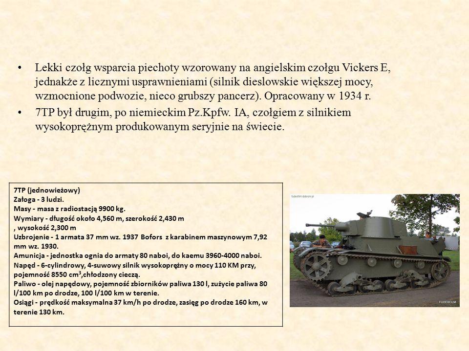 Lekki czołg wsparcia piechoty wzorowany na angielskim czołgu Vickers E, jednakże z licznymi usprawnieniami (silnik dieslowskie większej mocy, wzmocnione podwozie, nieco grubszy pancerz).