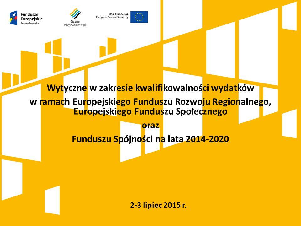 2-3 lipiec 2015 r. Wytyczne w zakresie kwalifikowalności wydatków w ramach Europejskiego Funduszu Rozwoju Regionalnego, Europejskiego Funduszu Społecz
