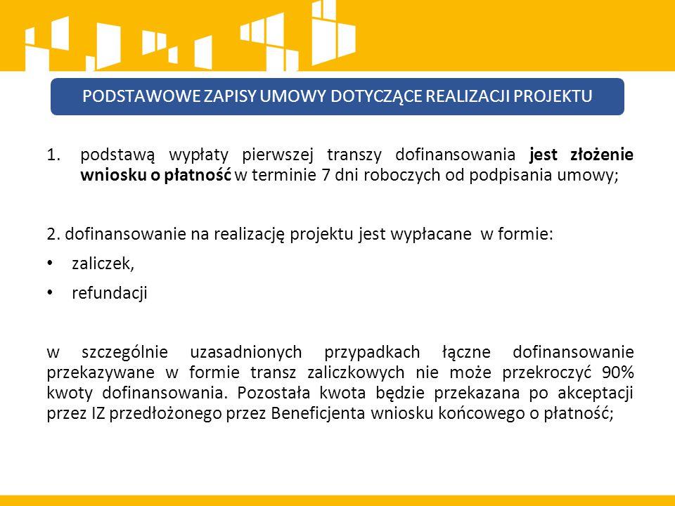 1.podstawą wypłaty pierwszej transzy dofinansowania jest złożenie wniosku o płatność w terminie 7 dni roboczych od podpisania umowy; 2. dofinansowanie