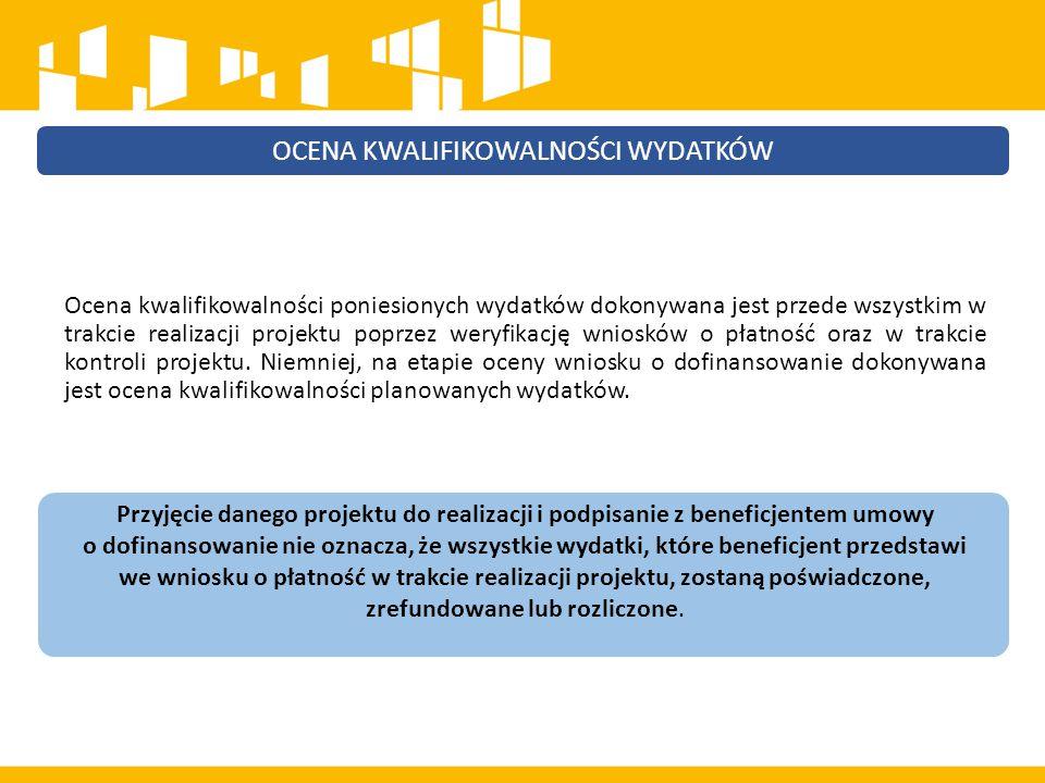 Ocena kwalifikowalności poniesionych wydatków dokonywana jest przede wszystkim w trakcie realizacji projektu poprzez weryfikację wniosków o płatność oraz w trakcie kontroli projektu.