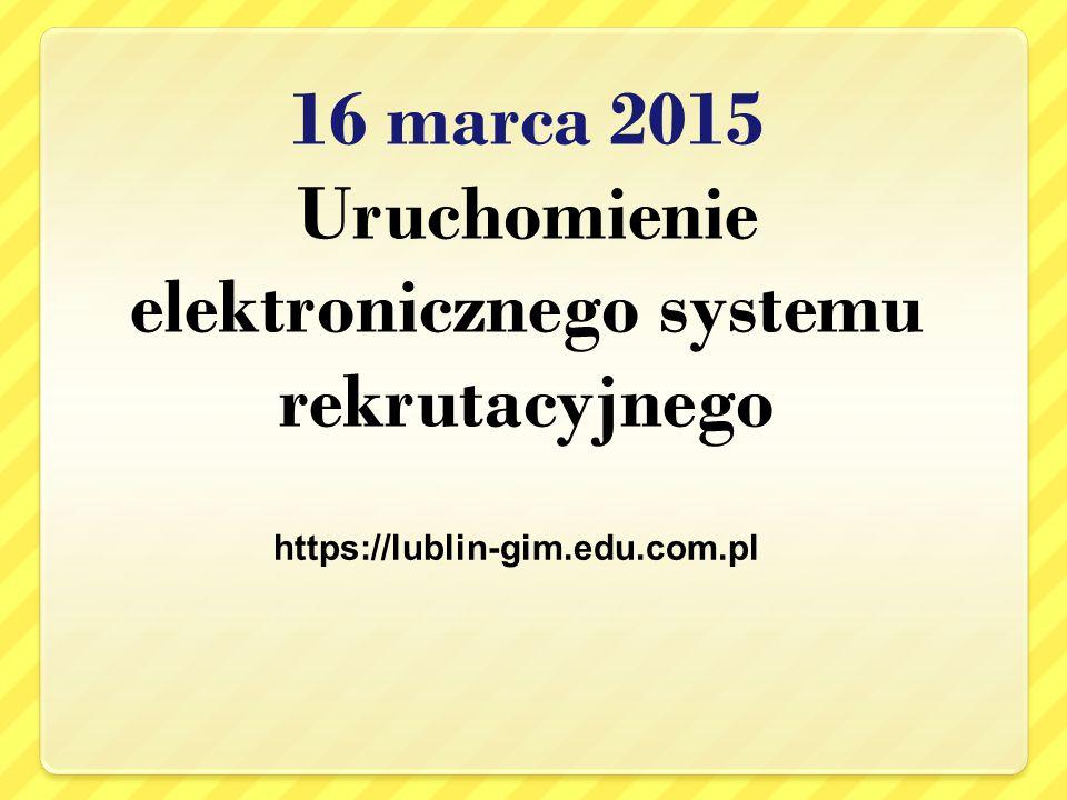 16 marca 2015 Uruchomienie elektronicznego systemu rekrutacyjnego https://lublin-gim.edu.com.pl