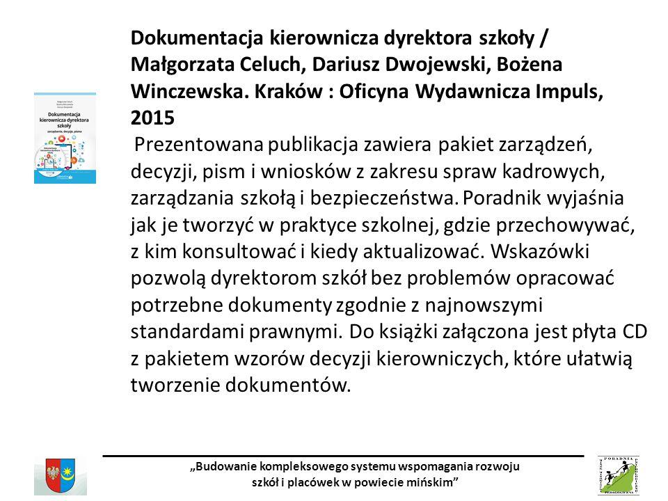 """""""Budowanie kompleksowego systemu wspomagania rozwoju szkół i placówek w powiecie mińskim Dokumentacja kierownicza dyrektora szkoły / Małgorzata Celuch, Dariusz Dwojewski, Bożena Winczewska."""
