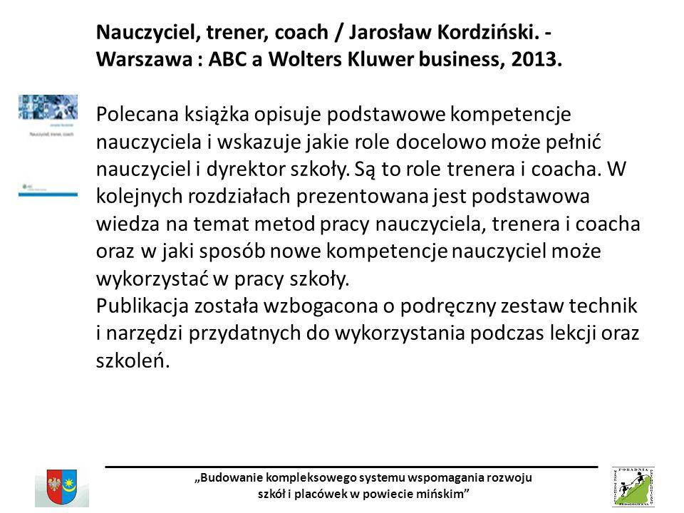 """""""Budowanie kompleksowego systemu wspomagania rozwoju szkół i placówek w powiecie mińskim Nauczyciel, trener, coach / Jarosław Kordziński."""