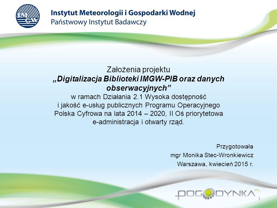 """Założenia projektu """"Digitalizacja Biblioteki IMGW-PIB oraz danych obserwacyjnych w ramach Działania 2.1 Wysoka dostępność i jakość e-usług publicznych Programu Operacyjnego Polska Cyfrowa na lata 2014 – 2020, II Oś priorytetowa e-administracja i otwarty rząd."""