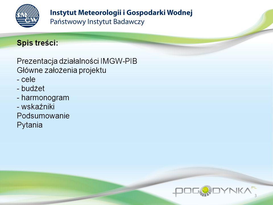 Spis treści: Prezentacja działalności IMGW-PIB Główne założenia projektu - cele - budżet - harmonogram - wskaźniki Podsumowanie Pytania 3