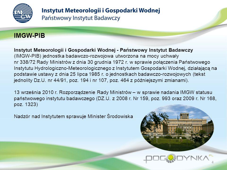 IMGW-PIB Instytut Meteorologii i Gospodarki Wodnej - Państwowy Instytut Badawczy (IMGW-PIB) jednostka badawczo-rozwojowa utworzona na mocy uchwały nr 338/72 Rady Ministrów z dnia 30 grudnia 1972 r.