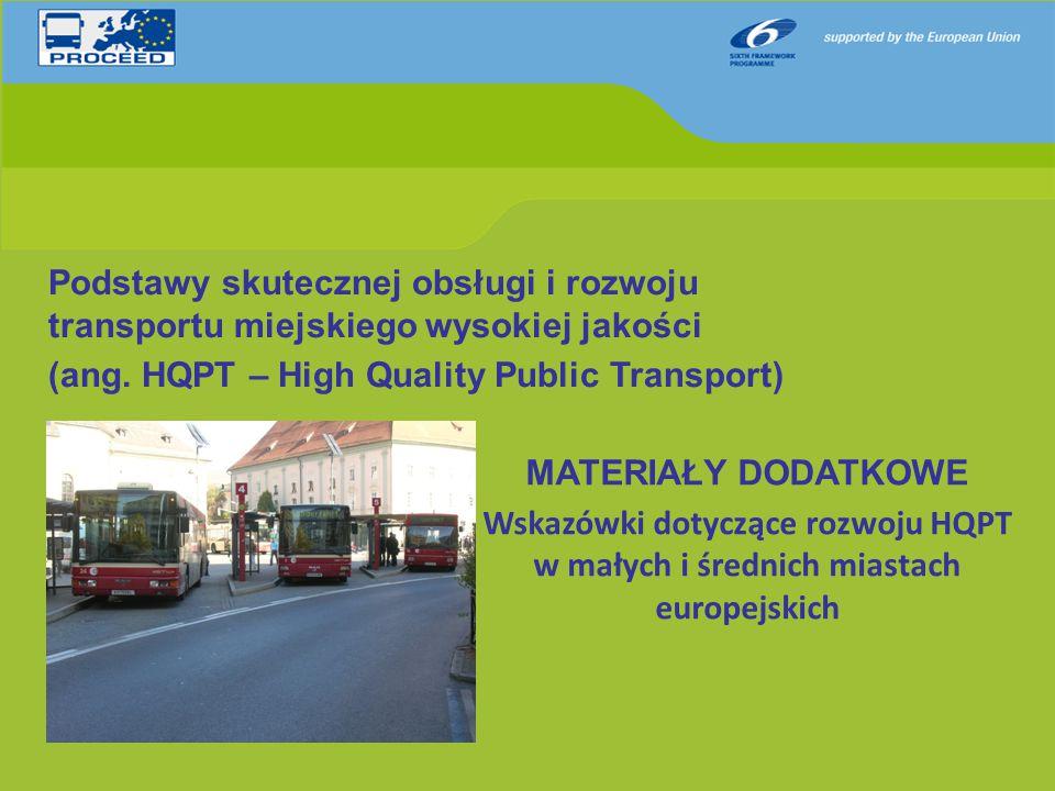 """PROJEKT PROCEED – Podstawy skutecznej obsługi i rozwoju transportu publicznego wysokiej jakości (HQPT) - Projekt europejski projekt finansowany przez Komisję Europejską (2006-2009) - CEL: Pomoc w planowaniu, rozwoju i wdrażaniu efektywnych i wydajnych systemów publicznego transportu autobusowego - ZAKRES: małe i średnie miasta w Unii Europejskiej - EFEKT: """"Wskazówki w zakresie transportu publicznego wysokiej jakości oraz """"Materiały dodatkowe Więcej informacji oraz dokument z ostateczną wersją Wskazówek: http://www.proceedproject.net OGÓLNE Wskazówki dot."""