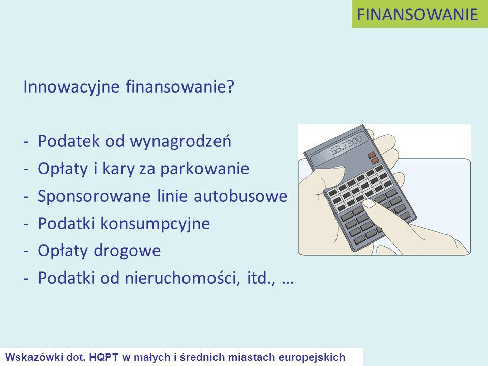 Innowacyjne finansowanie? - Podatek od wynagrodzeń - Opłaty i kary za parkowanie - Sponsorowane linie autobusowe - Podatki konsumpcyjne - Opłaty drogo