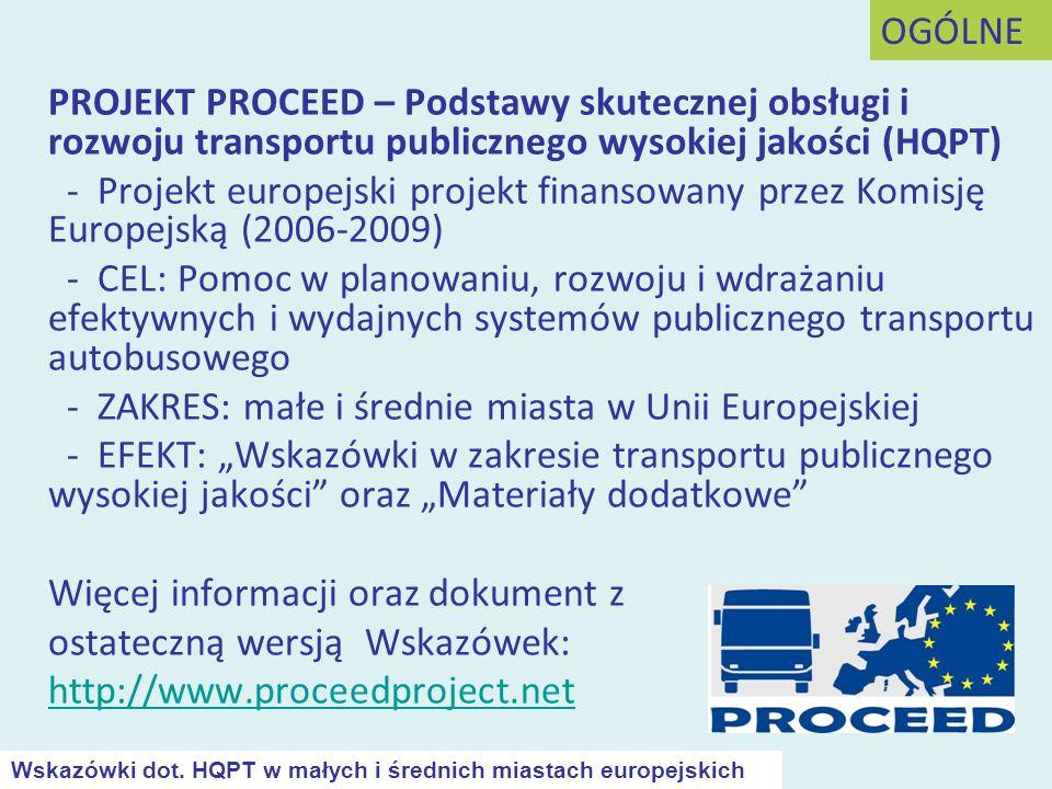 ZAKRES NINIEJSZEJ PREZENTACJI Planowanie, wdrażanie oraz obsługa systemu autobusowego transportu publicznego wysokiej jakości: - Wskazówki dotyczące metod analizy rynku - Wskazówki dotyczące rozwoju i unowocześniania sieci oraz infrastruktury - Wskazówki dotyczące finansowania - Wskazówki dotyczące zarządzania - Wskazówki dotyczące marketingowych - Przykłady i miejsca badań - Rekomendacje - Wnioski OGÓLNE Wskazówki dot.