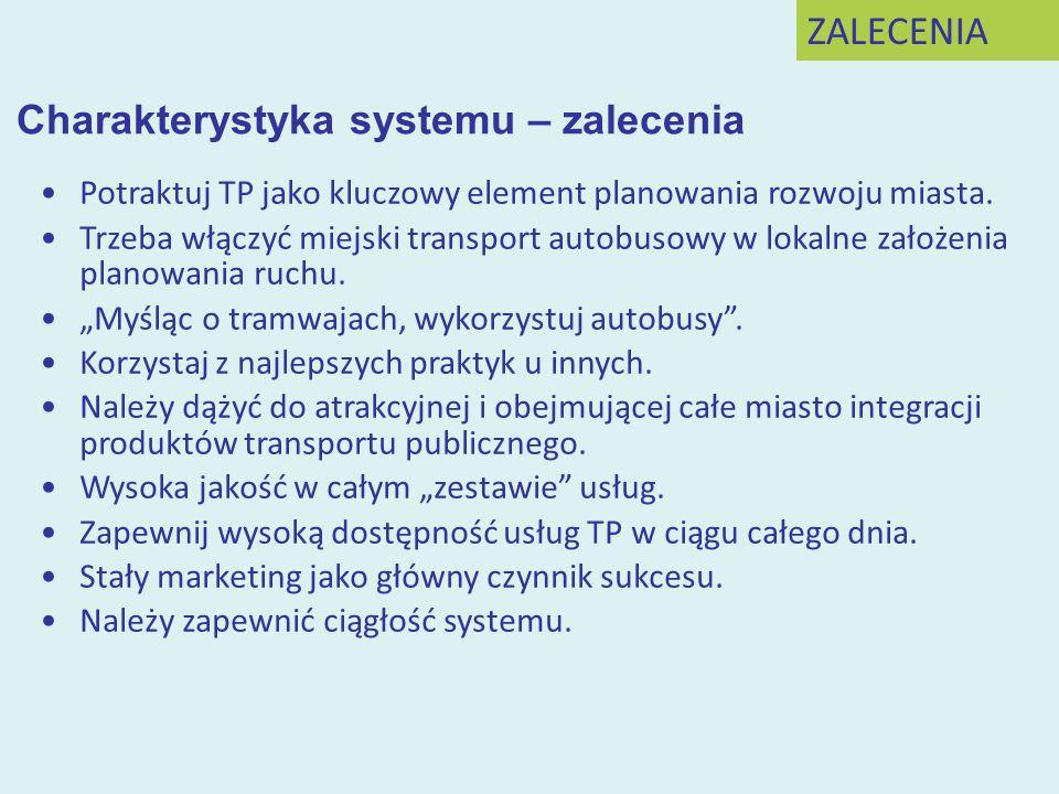 Charakterystyka systemu – zalecenia Potraktuj TP jako kluczowy element planowania rozwoju miasta.Potraktuj TP jako kluczowy element planowania rozwoju