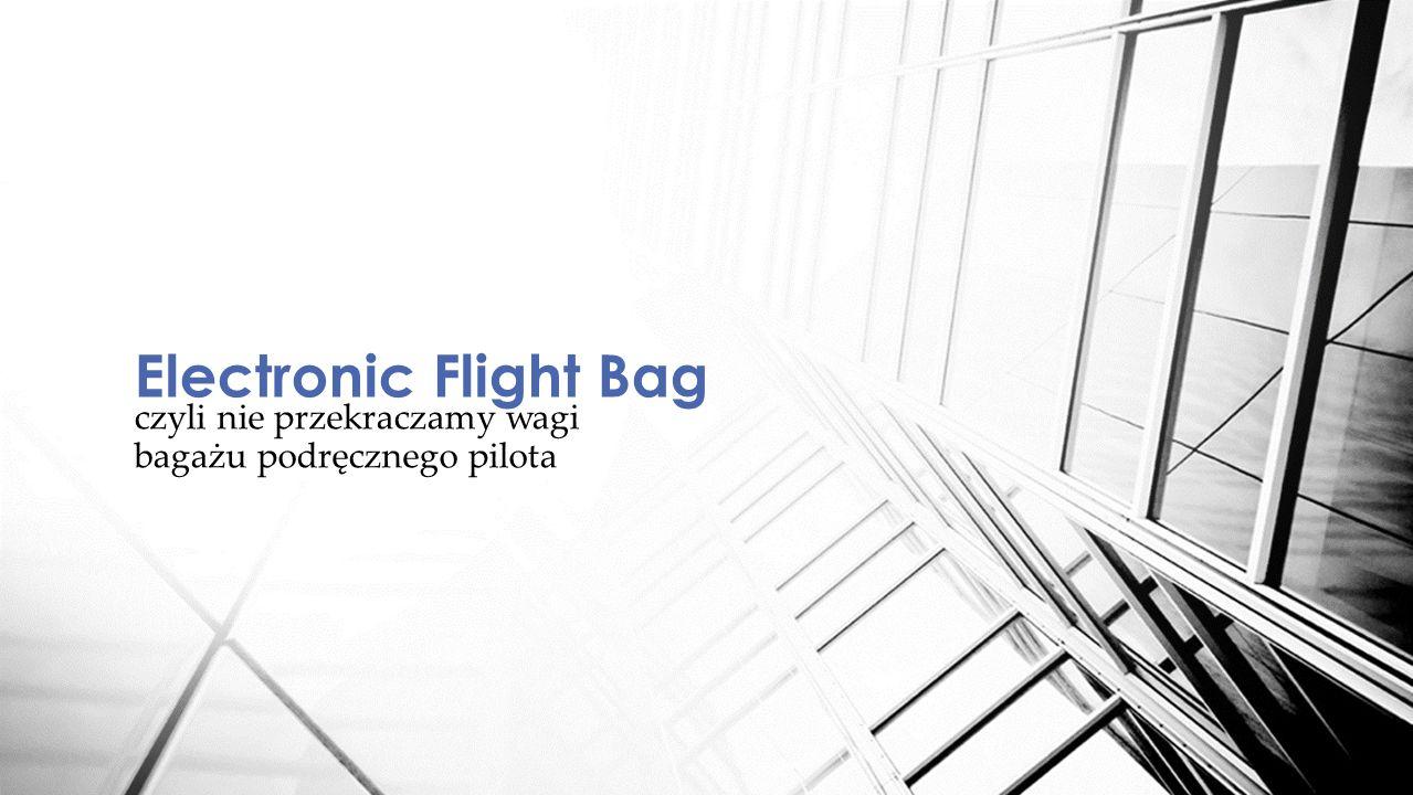 czyli nie przekraczamy wagi bagażu podręcznego pilota Electronic Flight Bag