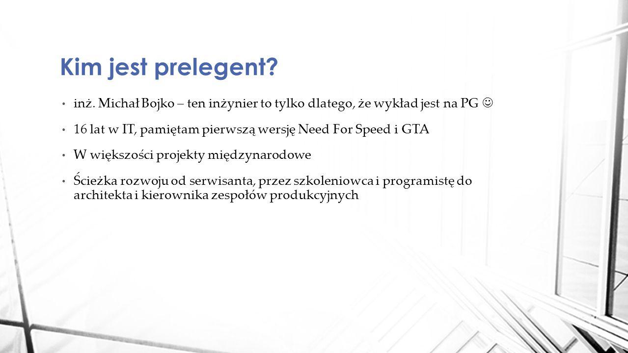 inż. Michał Bojko – ten inżynier to tylko dlatego, że wykład jest na PG 16 lat w IT, pamiętam pierwszą wersję Need For Speed i GTA W większości projek