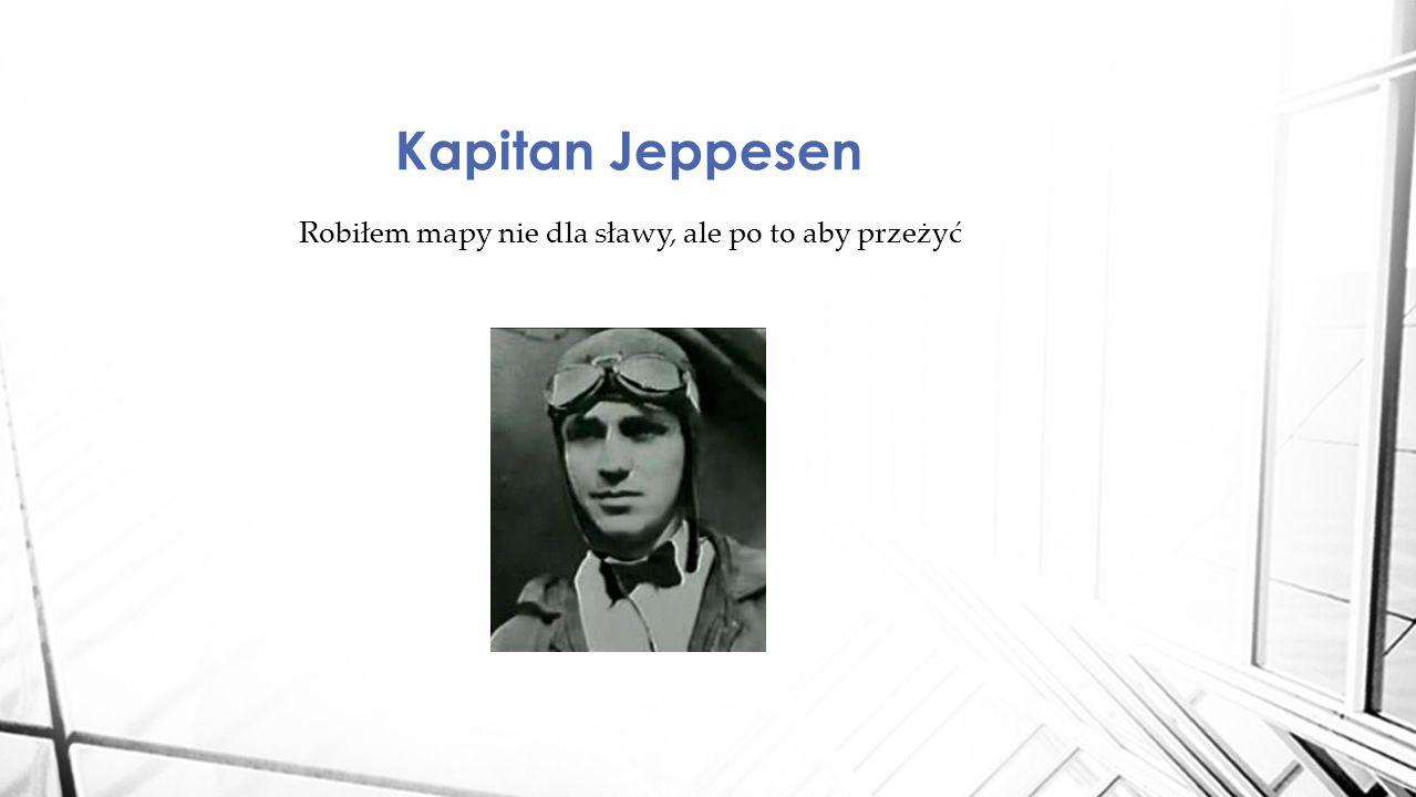Robiłem mapy nie dla sławy, ale po to aby przeżyć Kapitan Jeppesen
