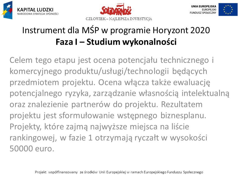 CZŁOWIEK – NAJLEPSZA INWESTYCJA Instrument dla MŚP w programie Horyzont 2020 Faza I – Studium wykonalności Celem tego etapu jest ocena potencjału tech