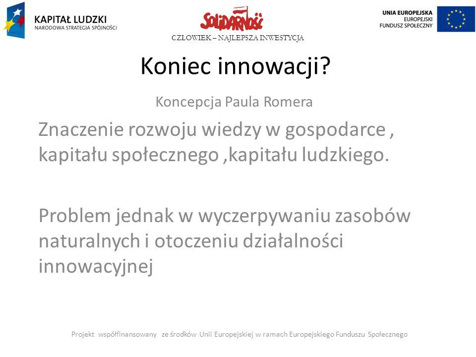 CZŁOWIEK – NAJLEPSZA INWESTYCJA Koniec innowacji? Koncepcja Paula Romera Znaczenie rozwoju wiedzy w gospodarce, kapitału społecznego,kapitału ludzkieg