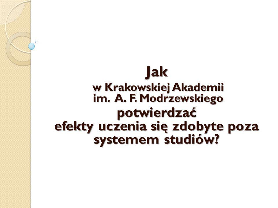 Jak w Krakowskiej Akademii im. A. F. Modrzewskiego w Krakowskiej Akademii im. A. F. Modrzewskiego potwierdzać efekty uczenia się zdobyte poza systemem