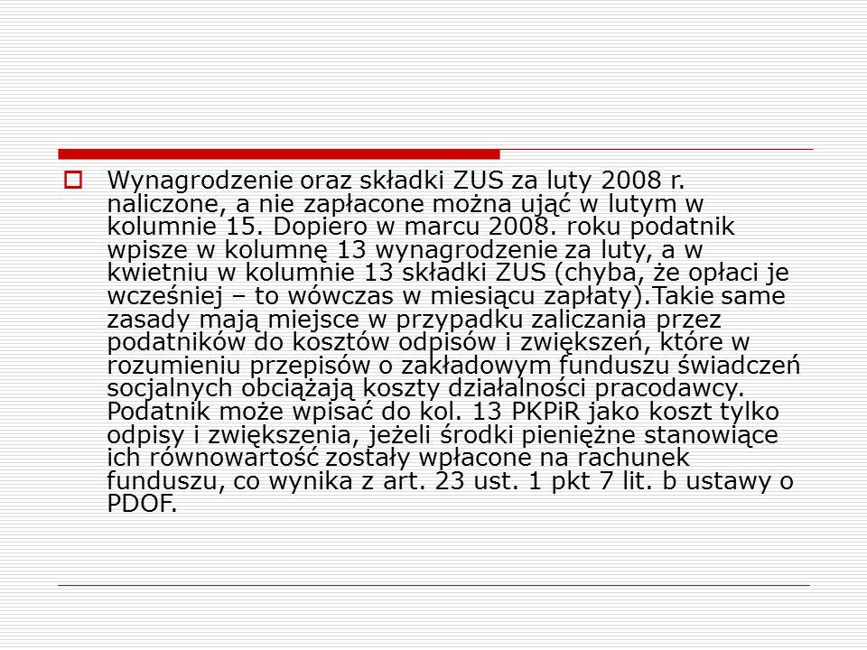  Wynagrodzenie oraz składki ZUS za luty 2008 r. naliczone, a nie zapłacone można ująć w lutym w kolumnie 15. Dopiero w marcu 2008. roku podatnik wpis