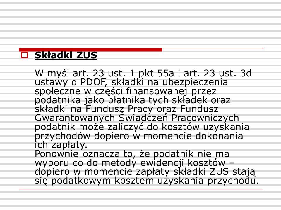  Składki ZUS W myśl art. 23 ust. 1 pkt 55a i art. 23 ust. 3d ustawy o PDOF, składki na ubezpieczenia społeczne w części finansowanej przez podatnika