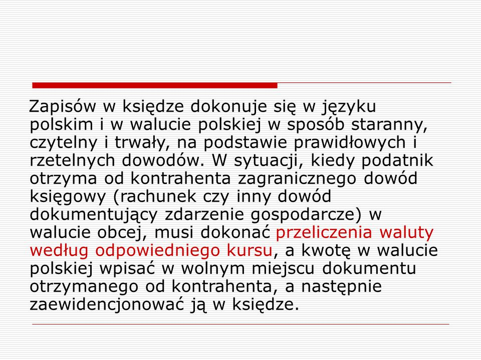Zapisów w księdze dokonuje się w języku polskim i w walucie polskiej w sposób staranny, czytelny i trwały, na podstawie prawidłowych i rzetelnych dowo
