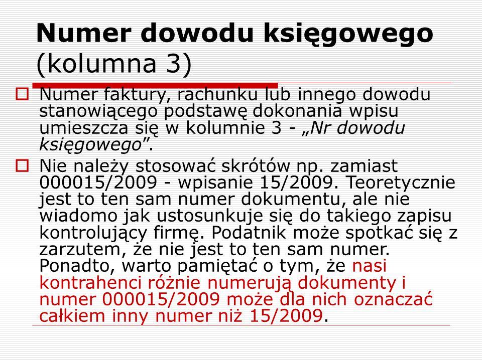 """Numer dowodu księgowego (kolumna 3)  Numer faktury, rachunku lub innego dowodu stanowiącego podstawę dokonania wpisu umieszcza się w kolumnie 3 - """"Nr"""