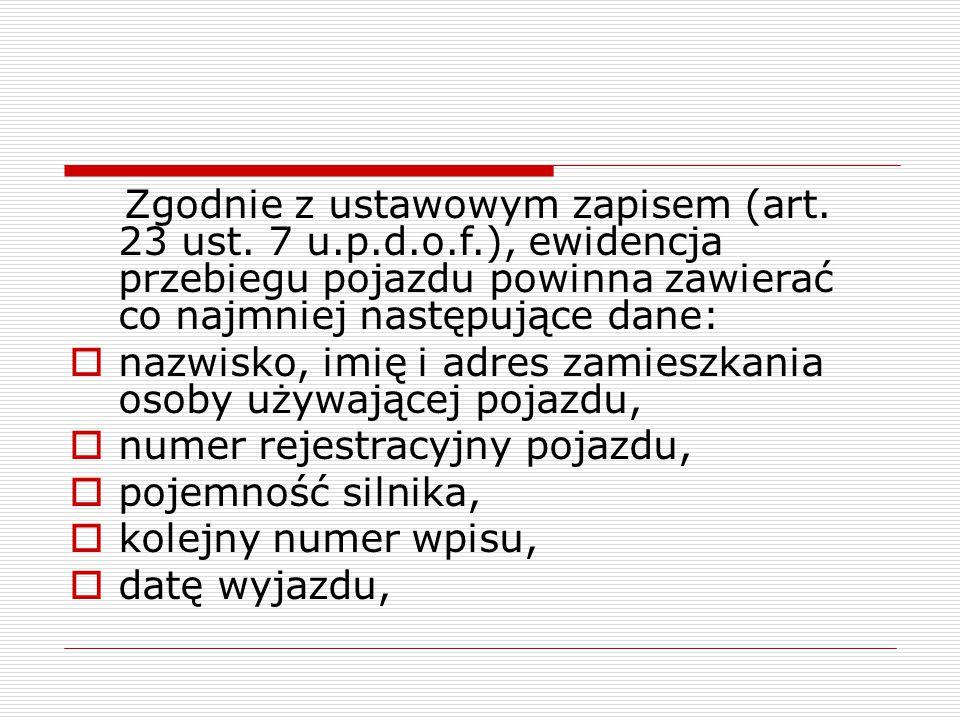 Zgodnie z ustawowym zapisem (art. 23 ust. 7 u.p.d.o.f.), ewidencja przebiegu pojazdu powinna zawierać co najmniej następujące dane:  nazwisko, imię i