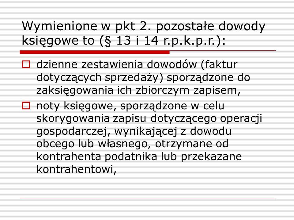 Wymienione w pkt 2. pozostałe dowody księgowe to (§ 13 i 14 r.p.k.p.r.):  dzienne zestawienia dowodów (faktur dotyczących sprzedaży) sporządzone do z