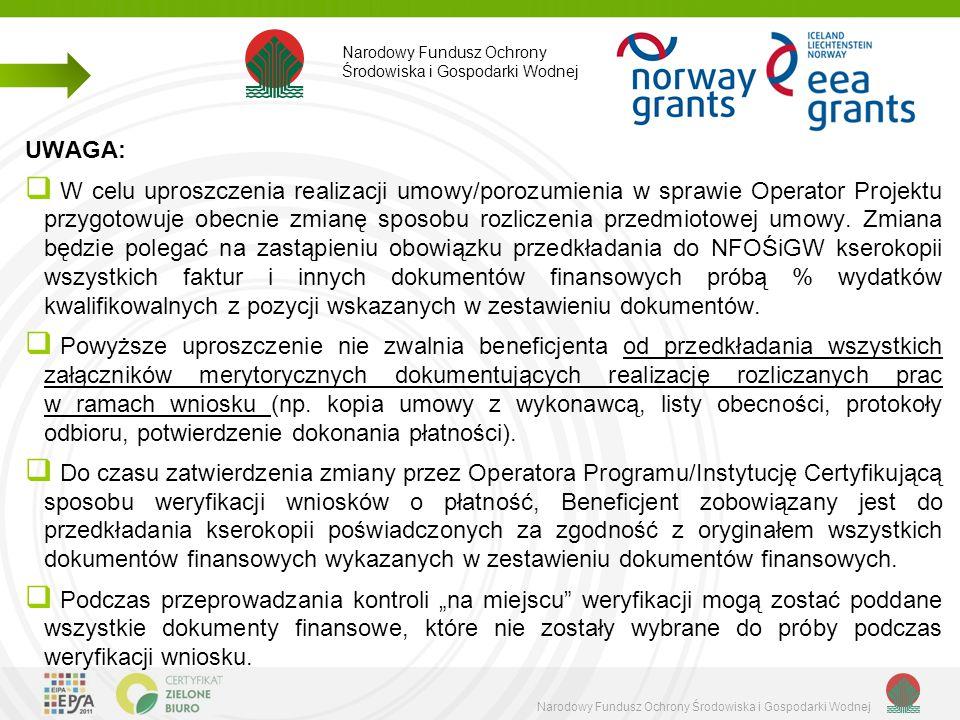 Narodowy Fundusz Ochrony Środowiska i Gospodarki Wodnej UWAGA:  W celu uproszczenia realizacji umowy/porozumienia w sprawie Operator Projektu przygotowuje obecnie zmianę sposobu rozliczenia przedmiotowej umowy.