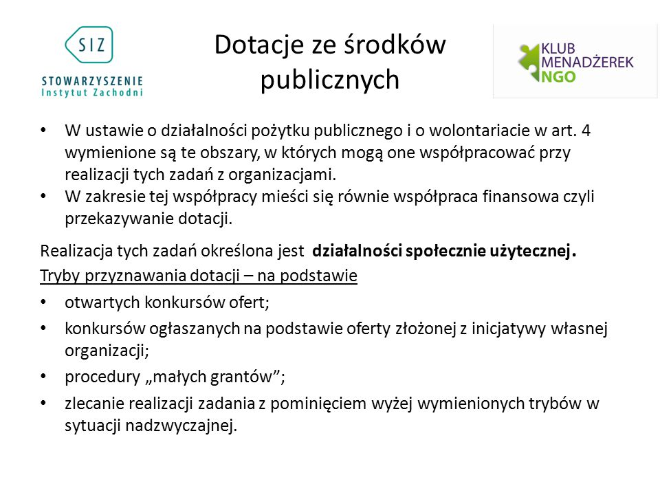 Dotacje ze środków publicznych W ustawie o działalności pożytku publicznego i o wolontariacie w art. 4 wymienione są te obszary, w których mogą one ws