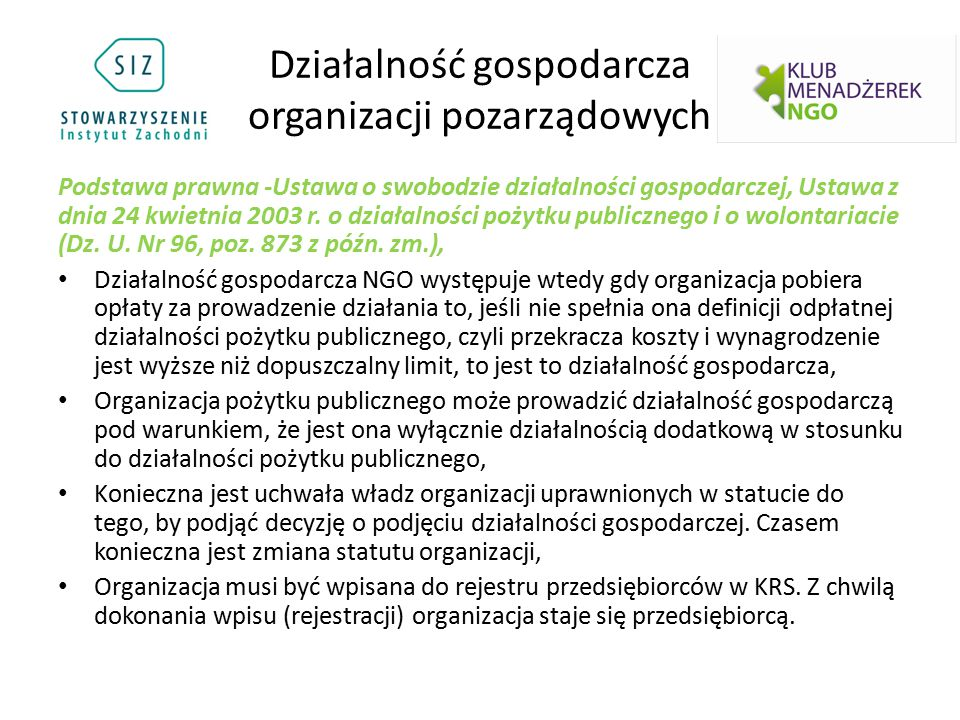 Działalność gospodarcza organizacji pozarządowych Podstawa prawna -Ustawa o swobodzie działalności gospodarczej, Ustawa z dnia 24 kwietnia 2003 r. o d