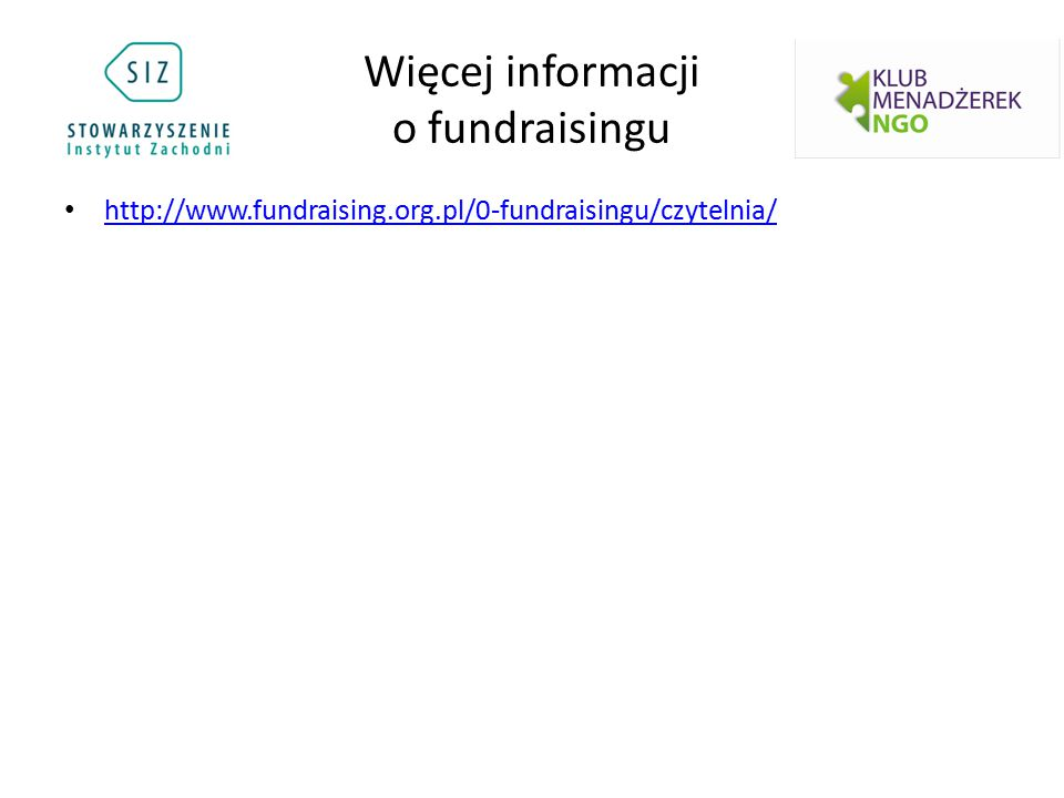 Więcej informacji o fundraisingu http://www.fundraising.org.pl/0-fundraisingu/czytelnia/