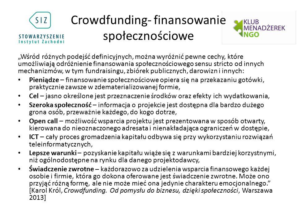 """Crowdfunding- finansowanie społecznościowe """"Wśród różnych podejść definicyjnych, można wyróżnić pewne cechy, które umożliwiają odróżnienie finansowania społecznościowego sensu stricto od innych mechanizmów, w tym fundraisingu, zbiórek publicznych, darowizn i innych: Pieniądze – finansowanie społecznościowe opiera się na przekazaniu gotówki, praktycznie zawsze w zdematerializowanej formie, Cel – jasno określone jest przeznaczenie środków oraz efekty ich wydatkowania, Szeroka społeczność – informacja o projekcie jest dostępna dla bardzo dużego grona osób, przeważnie każdego, do kogo dotrze, Open call – możliwość wsparcia projektu jest prezentowana w sposób otwarty, kierowana do nieoznaczonego adresata i nienakładająca ograniczeń w dostępie, ICT – cały proces gromadzenia kapitału odbywa się przy wykorzystaniu rozwiązań teleinformatycznych, Lepsze warunki – pozyskanie kapitału wiąże się z warunkami bardziej korzystnymi, niż ogólnodostępne na rynku dla danego projektodawcy, Świadczenie zwrotne – każdorazowo za udzielenia wsparcia finansowego każdej osobie i firmie, która go dokona oferowane jest świadczenie zwrotne."""