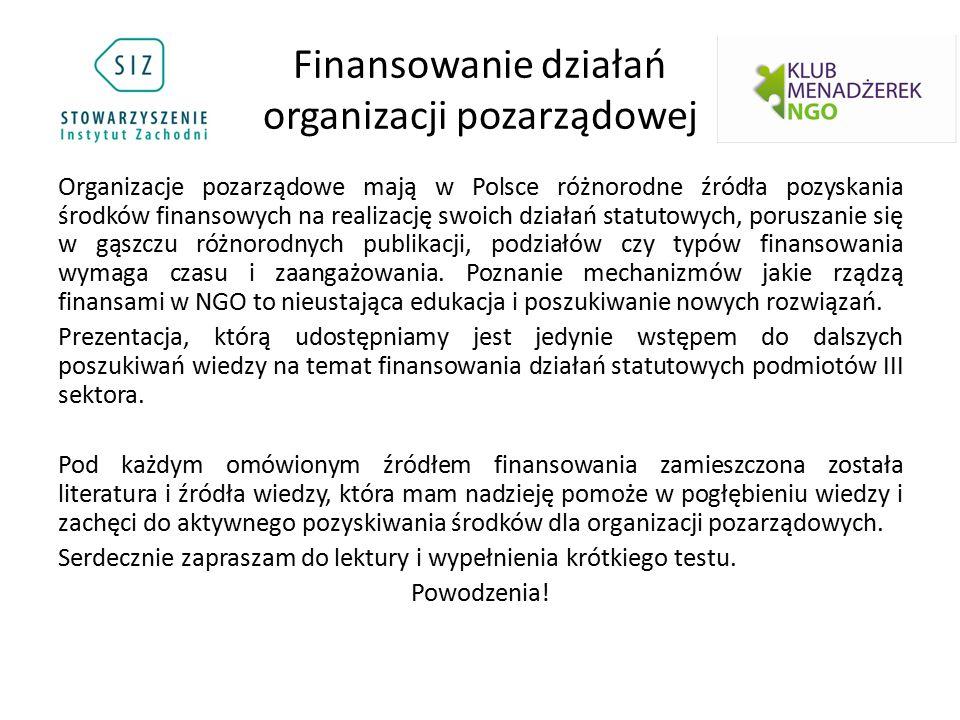 Organizacje pozarządowe mają w Polsce różnorodne źródła pozyskania środków finansowych na realizację swoich działań statutowych, poruszanie się w gąszczu różnorodnych publikacji, podziałów czy typów finansowania wymaga czasu i zaangażowania.